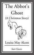 The Abbot's Ghost (A Christmas Story): Or, Maurice Treherne's Temptation