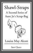 Shawl-Straps: A Second Series of Aunt Jo's Scrap-Bag