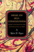 Hegel on Self-Consciousness: Desire and Death in the Phenomenology of Spirit