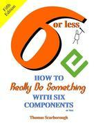 6 or Less: How to Really Do Something With Six Components or Less