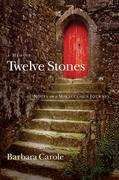 Twelve Stones: Notes on a Miraculous Journey- A Memoir