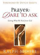 Prayer: Dare to Ask: Getting What We Need from God