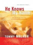 He Knows My Name: How God Knows Each of Us in an Unspeakably Intimate Way
