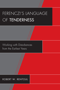 Ferenczi's Language of Tenderness: Working with Disturbances from the Earliest Years