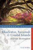 Explorer's Guide Charleston, Savannah & Coastal Islands: A Great Destination (Eighth Edition)