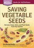 Saving Vegetable Seeds: Harvest, Clean, Store, and Plant Seeds from Your Garden. a Storey Basics(r) Title