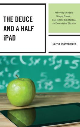 The Deuce and a Half iPad: An Educator's Guide for Bringing Discovery, Engagement, Understanding, and Creativity into Education