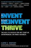 Invent, Reinvent, Thrive: The Keys to Success for Any Start-Up, Entrepreneur, or Family Business