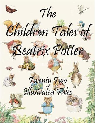 The Children Tales of Beatrix Potter: Twenty Two Illustrated Tales