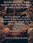 Mah-Jong, the Game of a Hundred Intelligences: Pung Chow, Also Known as Mah-Diao, Mah-Cheuk, Mah-Juck and Pe-Ling