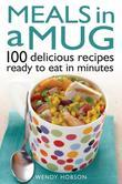 Meals in a Mug: 100 delicious recipes ready to eat in minutes
