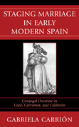 Staging Marriage in Early Modern Spain: Conjugal Doctrine in Lope, Cervantes, and Calderon