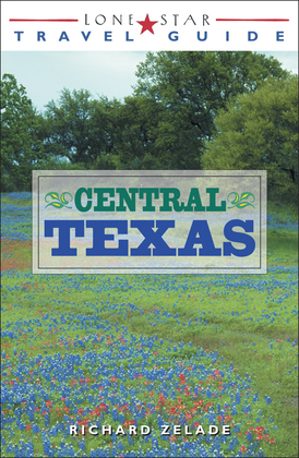 Lone Star Travel Guide to Central Texas