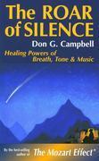 The Roar of Silence: Healing Powers of Breath, Tone and Music: Healing Powers of Breath, Tone and Music