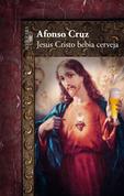 Jesus Cristo Bebia Cerveja