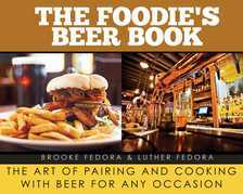 The Foodie's Beer Book: The Art of Pairing and Cooking with Beer for Any Occasion