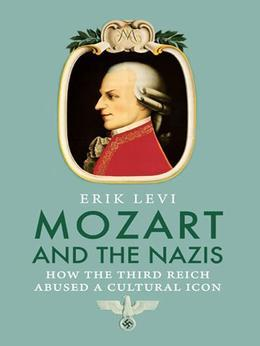 Mozart and the Nazis: How the Third Reich Abused a Cultural Icon