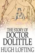 The Story of Doctor Dolittle: Being the History of His Peculiar Life at Home and Astonishing Adventures in Foreign Parts Never Before Printed