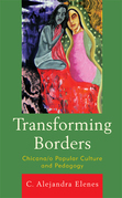 Transforming Borders: Chicana/o Popular Culture and Pedagogy