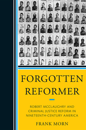 Forgotten Reformer: Robert McClaughry and Criminal Justice Reform in Nineteenth-Century America