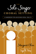 The Solo Singer in the Choral Setting: A Handbook for Achieving Vocal Health