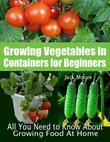 Growing Vegetables in Containers for Beginners - All You Need to Know about Growing Food at Home