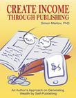 Create Income Through Publishing: An Author's Approach on Generating Wealth by Self-Publishing