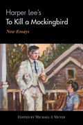 Harper Lee's To Kill a Mockingbird: New Essays
