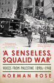 'A Senseless, Squalid War': Voices from Palestine; 1890s to 1948