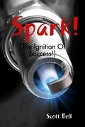 Spark! : (The Ignition of Success.)