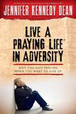 Live a Praying Life® in Adversity: Why You Keep Praying When You Want to Give Up