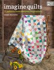 Imagine Quilts: 11 Patterns from Everyday Inspirations