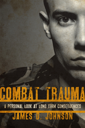 Combat Trauma: A Personal Look at Long-Term Consequences