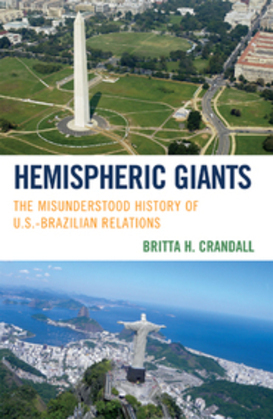 Hemispheric Giants: The Misunderstood History of U.S.-Brazilian Relations