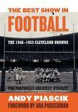 The Best Show in Football: The 1946-1955 Cleveland Browns-Pro Football's Greatest Dynasty