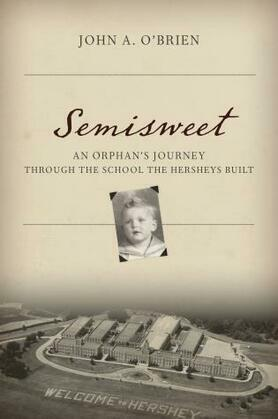 Semisweet: An Orphan's Journey Through the School the Hersheys Built