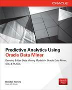 Predictive Analytics Using Oracle Data Miner: Develop & Use Data Mining Models in Oracle Data Miner, SQL & PL/SQL
