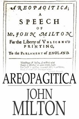 Areopagitica: A speech for the Liberty of Unlicensed Printing to the Parliament of England