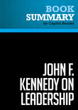 Summary of John F. Kennedy on Leadership: The Lessons and Legacy of a President - John A. Barnes