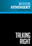 Summary of Talking Right: How Conservatives Turned Liberalism into a Tax-Raising, Latte-Drinking, Sushi-Eating, Volvo-Driving, ... Freak Show - Geoffrey Nunberg