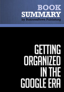 Summary: Getting Organized in the Google Era - Douglas C. Merril and James A. Martin