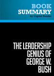 Summary of The Leadership Genius of George W. Bush: 10 Commonsense Lessons from the Commander in Chief - Carolyn B. Thompson & James W. Ware