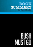 Summary of Bush Must Go: The Top Ten Reasons Why George Bush Doesn't Deserve a Second Term - Bill Press
