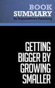 Summary: Getting Bigger By Growing Smaller - Joel Shulman