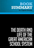 Summary of The Death and Life of the Great American School System: How Testing and Choice are Undermining Education - Diane Ravitch