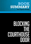 Summary of Blocking the Courthouse Door: How the Republican Party and Its Corporate Allies are Taking Away Your Right to Sue - Stephanie Mencimer