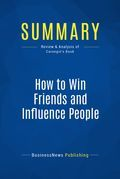 Summary: How to win friends and influence people - Dale Carnegie