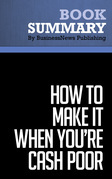 Summary: How To Make It When You're Cash Poor - Hollis Norton