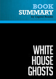 Summary of White House Ghosts: Presidents and Their Speechwriters - Robert Schlesinger