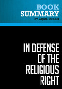 Summary of In Defense of the Religious Right: Why Conservative Christians are the Lifeblood of the Republican Party and Why That Terrifies the Democrats - Patrick Hynes